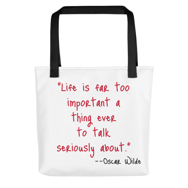 Quote About Taking Life Seriously Tote Bag